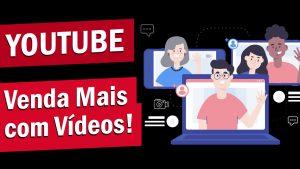 Youtube - Venda mais com Vídeos