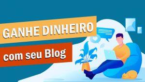 Ganhe Dinheiro com Seu Blog